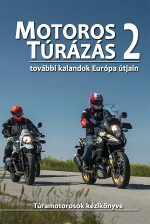Motoros Túrázás Kalandok 2 további kalandok Európa útjain